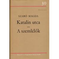 Szabó Magda: Katalin utca / A szemlélők